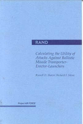 Calculating the Utility of Attacks Against Ballistic Missile Transproter-Erector-Launchers Russel D. Shaver