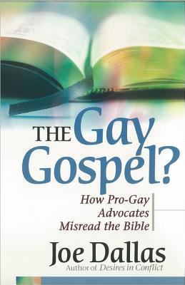The Gay Gospel?: How Pro-Gay Advocates Misread the Bible  by  Joe Dallas