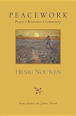 Peacework: Prayer Resistance Community  by  Henri J.M. Nouwen