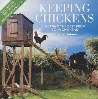 Keeping Chickens: Getting the Best from Your Chickens J.C. Jeremy Hobson