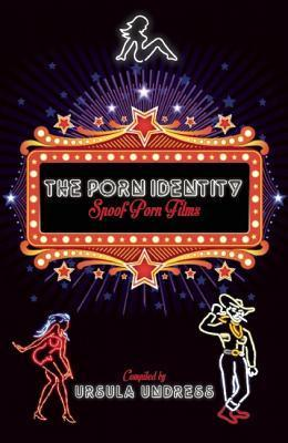 The Porn Identity: Spoof Porn Films  by  Ursula Undress