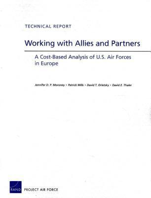 Working with Allies and Partners: A Cost-Based Analysis of U.S. Air Forces in Europe Jennifer D.P. Moroney