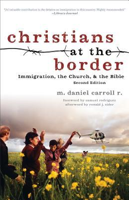 Christians at the Border: Immigration, the Church, and the Bible, Second Edition  by  M. Daniel Carroll R.