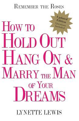 Remember the Roses: How to Hold Out, Hang On, and Marry the Man of Your Dreams Lynette Lewis