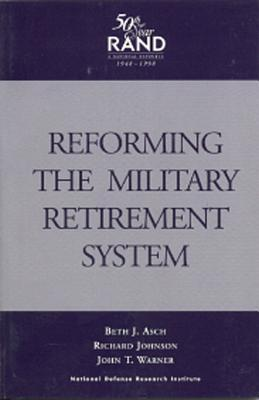 Reforming the Military Retirement System  by  Beth J. Asch