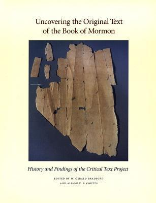 Uncovering the Original Text of the Book of Mormon: History and Findings of the Critical Text Project Miles Gerald Bradford
