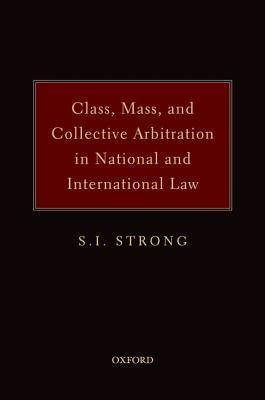 Class, Mass and Collective Arbitration in National and International Law  by  Stacie Strong
