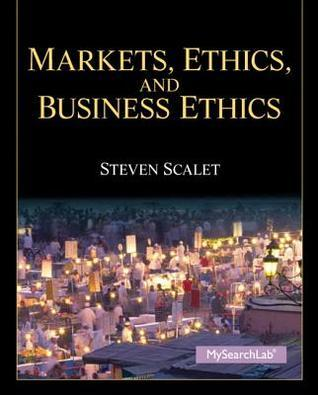 Markets, Ethics, and Business Ethics  by  Steven Scalet