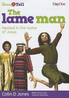 The Lame Man: Healed in the Name of Jesus  by  Colin D. Jones