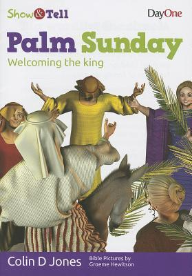Palm Sunday: Welcoming the King Colin D. Jones