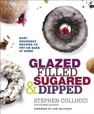 Glazed, Filled, Sugared & Dipped: Easy Doughnut Recipes to Fry or Bake at Home  by  Stephen Collucci