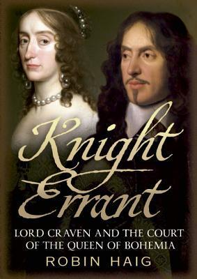 Knight Errant: Lord Craven and the Court of the Queen of Bohemia  by  Robin Haig