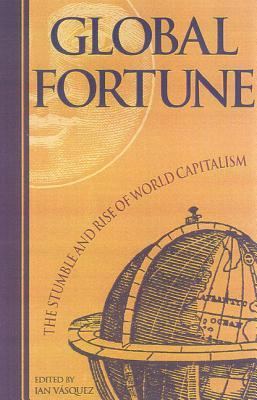 Global Fortune: The Stumble And Rise Of World Capitalism Ian  Vasquez