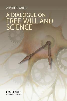 A Dialogue on Free Will and Science  by  Alfred R. Mele