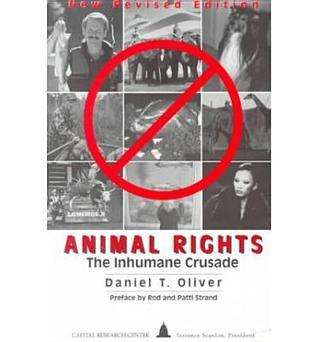 Animal Rights: The Inhumane Crusade Daniel T. Oliver