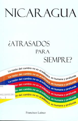 Nicaragua ¿Atrasados para siempre?  by  Francisco Lainez