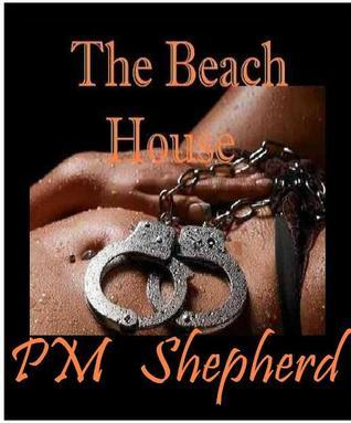 The Beach House  by  P.M. Shepard