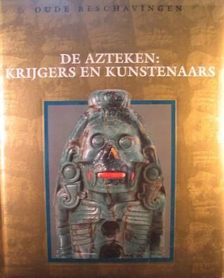De Azteken: Krijgers en kunstenaars (Oude Beschavingen, #7)  by  Jan van Gestel