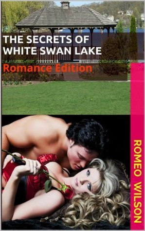 The Secrets of White Swan Lake Romance Edition  by  Romeo Wilson
