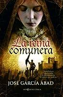 La Reina Comunera: Juana La Loca y La Revuelta de Los Comuneros: La Historia Que Pudo Ser  by  José García Abad