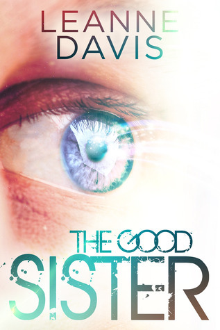 The Good Sister (Sister, #2)  by  Leanne Davis