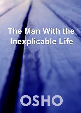 The Man with the Inexplicable Life Osho