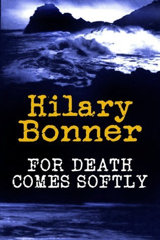 For Death Comes Softly  by  Hilary Bonner