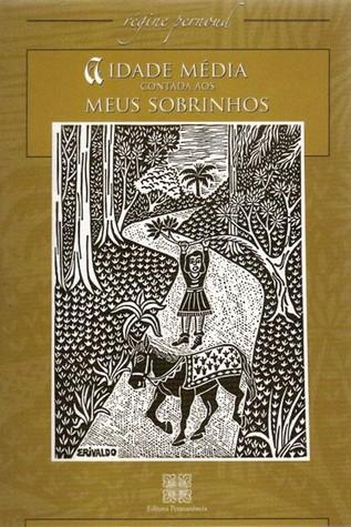 A Idade Média Contada aos Meus Sobrinhos  by  Régine Pernoud