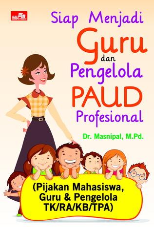 Siap Menjadi Guru dan Pengelola PAUD Profesional Dr. Masnipal