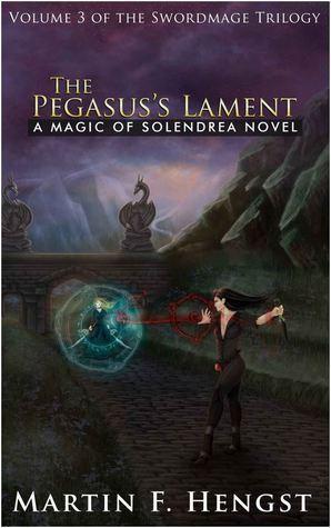 The Pegasuss Lament (The Swordmage Trilogy, #3) Martin F. Hengst