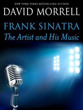 Frank Sinatra: The Artist and His Music  by  David Morrell