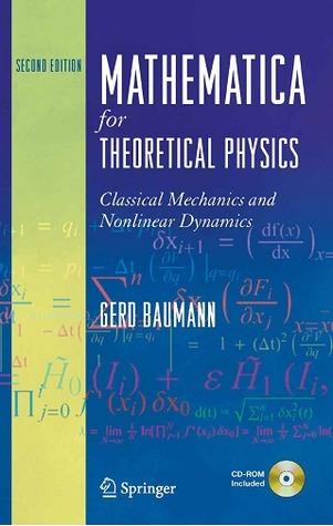 Mathematica for Theoretical Physics: Classical Mechanics and Nonlinear Dynamics Gerd Baumann