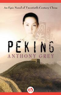 Peking: An Epic Novel of Twentieth-Century China  by  Anthony Grey