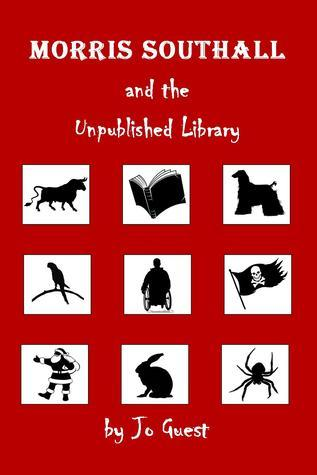 Morris Southall and the Unpublished Library (Morris Southall, #1) Jo Guest