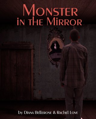 Monster in the Mirror  by  Dianna Bellerose