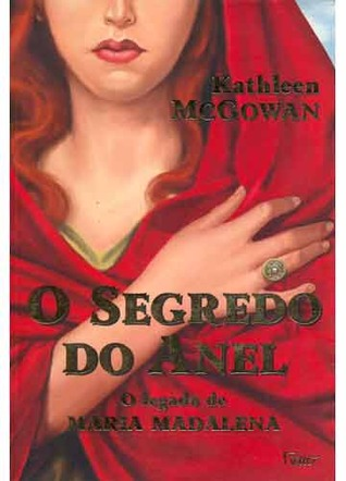 O Segredo Do Anel: O Legado De Maria Madalena  by  Kathleen McGowan