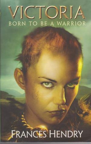 Victoria: Born to Be a Warrior (Gladiatrix, #1) Frances Mary Hendry