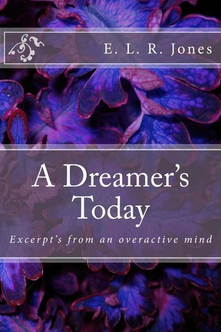 A Dreamers Today: Excerpts from an overactive mind  by  E.L.R. Jones formerly, now Ellie Keys
