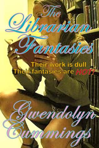 The Librarian Fantasies  by  Gwendolyn Cummings