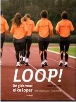 Loop! De Gids Voor Elke Loper, Van 0 Naar 5, 10, 15 En 20 Km  by  Mieke Boeckx