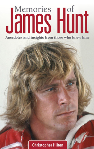 Memories of James Hunt: Anecdotes and insights from those who knew him  by  Christopher Hilton