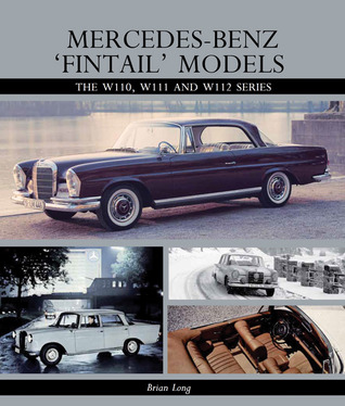 Mercedes-Benz Fintail Models: The W110, W111 and W112 Series Brian Long