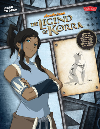 Learn to Draw The Legend of Korra: Learn to draw all your favorite characters, including Korra, Mako, and Bolin!  by  Walter Foster Creative Team