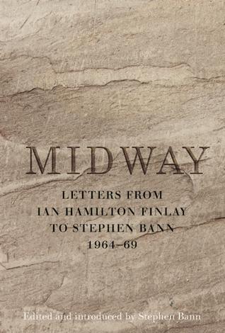 Midway: Letters from Ian Hamilton Finlay to Stephen Bann 1964-69  by  Ian Hamilton Finlay