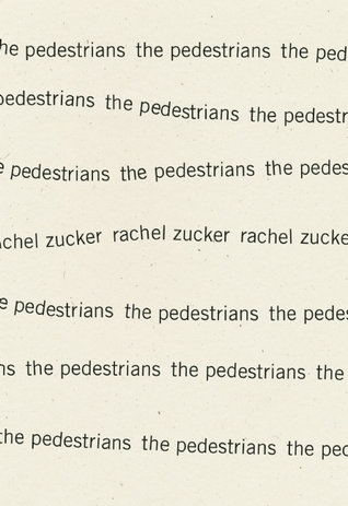 The Pedestrians  by  Rachel Zucker