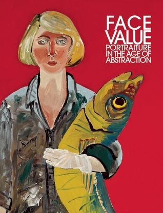 Face Value: Portraiture in the Age of Abstraction  by  Brandon Brame Fortune