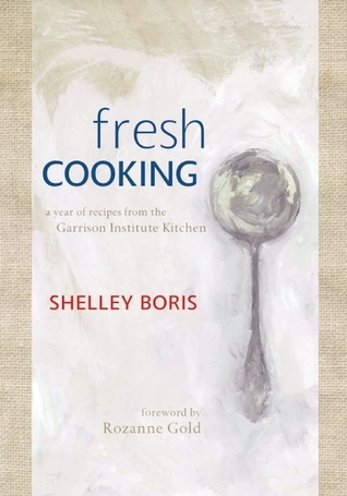 Fresh Cooking: A Year of Recipes from the Garrison Institute Kitchen  by  Shelley Boris