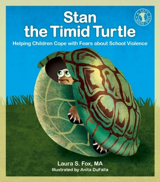 Stan the Timid Turtle: Helping Children Cope with Fears about School Violence Laura Fox