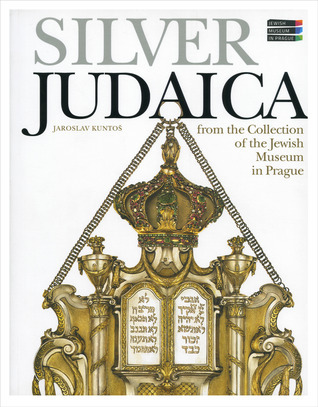Silver Judaica: From the Collection of the Jewish Museum in Prague  by  Jaroslav Kuntos