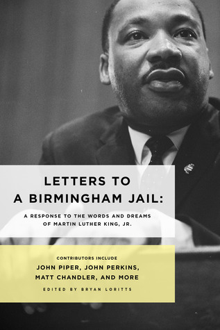 Letters to a Birmingham Jail: A Response to the Words and Dreams of Dr. Martin Luther King, Jr.  by  Bryan Loritts
